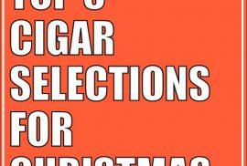 Top 5 Cigar Selections for Christmas