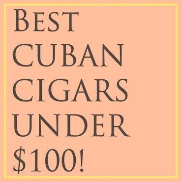 Best Cuban Cigars under $100