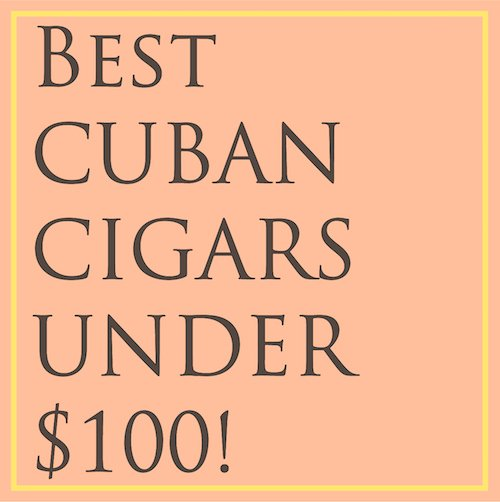 Best Cuban Cigars under $100
